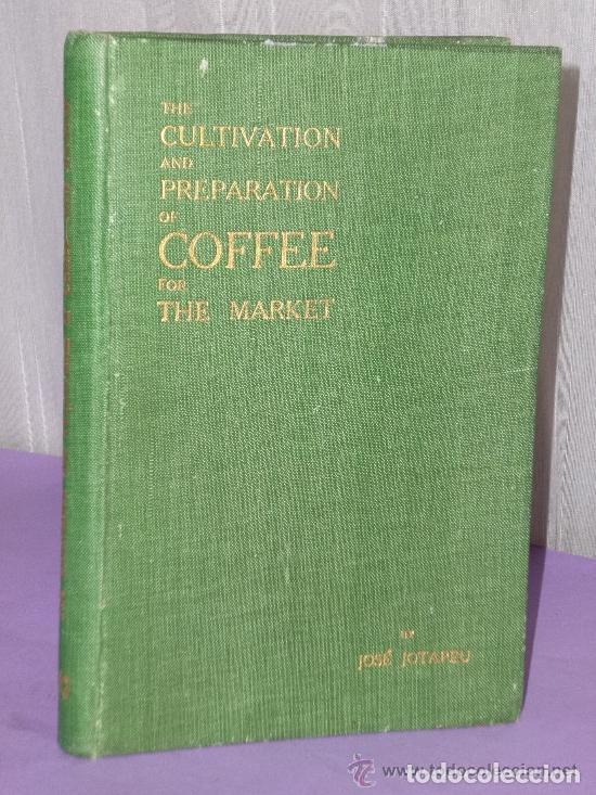 THE CULTIVATION AND PREPARATION OF COFFEE FOR THE MARKET.(1915) (Libros Antiguos, Raros y Curiosos - Otros Idiomas)
