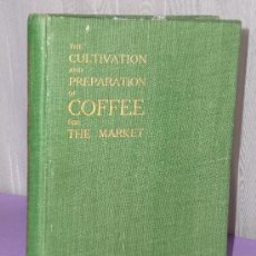 Libros antiguos: THE CULTIVATION AND PREPARATION OF COFFEE FOR THE MARKET.(1915). Lote 77360221