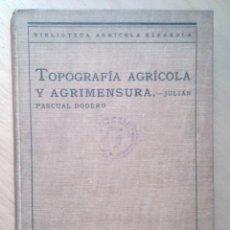 Libros antiguos: TOPOGRAFÍA AGRÍCOLA Y AGRIMENSURA DE J.PASCUAL DODERO, 1929. Lote 77380173