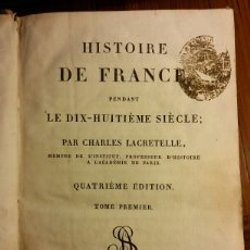 Libros antiguos: HISTOIRE DE FRANCE LE DIX-HUITIEME SIECLE PAR CHARLES LACRETELLE, 1819. Lote 77555893