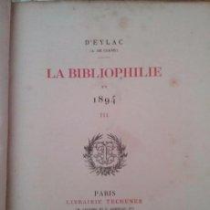 Libros antiguos: BIBLIOFILIA. LA BIBLIOPHILIE EN 1894. III. PARIS. D,EYLAC.. Lote 77613009
