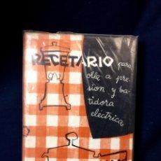 Libros antiguos: RECETARIO PARA OLLA A PRESION Y BATIDORA ELECTRICA. 1961. Lote 78216189