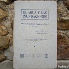 Libros antiguos: A. PALLARDÓ Y BESTARD DE LA TORRE: EL AGUA Y LAS INUNDACIONES, IMPRENTA INGLADA 1913, IN TONSO.. Lote 78402053
