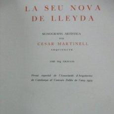 Libros antiguos: LA SEU NOVA DE LLEYDA. MONOGRAFIA ARTÍSTICA. MARTINELL, CÉSAR.. Lote 79143745