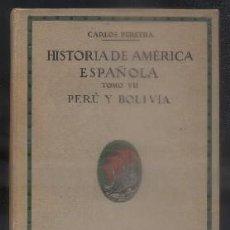Libros antiguos: HISTORIA DE AMERICA ESPAÑOLA, TOMO VII. PERU Y BOLIVIA. PEREYRA, CARLOS. A-AM-552. Lote 79153417