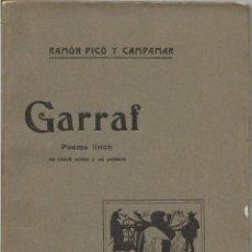 Libros antiguos: GARRAF - POEMA LIRICH EN CINC ACTES I UN PRÒLEG – RAMON PICO Y CAMPANAR - 1911. Lote 79170141