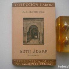 Libros antiguos: AHLENSTIEL-ENGEL. ARTE ARABE. EDITORIAL LABOR. 1932. MUY ILUSTRADO. . Lote 79539789