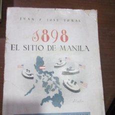 Libros antiguos: EL SITIO DE MANILA MEMORIAS DE UN VOLUNGTARIO 1898 JUAN Y JOSE TORAL. Lote 80166573