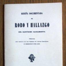 Libros antiguos: 1868. RESEÑA DOCUMENTADA DEL ROBO Y HALLAZGO DEL SANTÍSIMO SACRAMENTO. FACSÍMIL. Lote 80388197