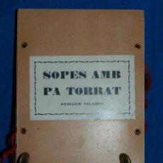Libros antiguos: (M) GUILLEM VILADOT - SOPES AMB PA TORRAT , BARCELONA 1969 , MAQUETA DE JOSEP IGLESIAS DEL MARQUET. Lote 80583282