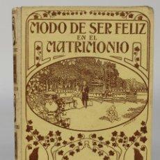Libros antiguos: MODO DE SER FELIZ EN EL MATRIMONIO-ED.MONTANDER Y SIMÓN, BARCELONA 1915. Lote 117430576