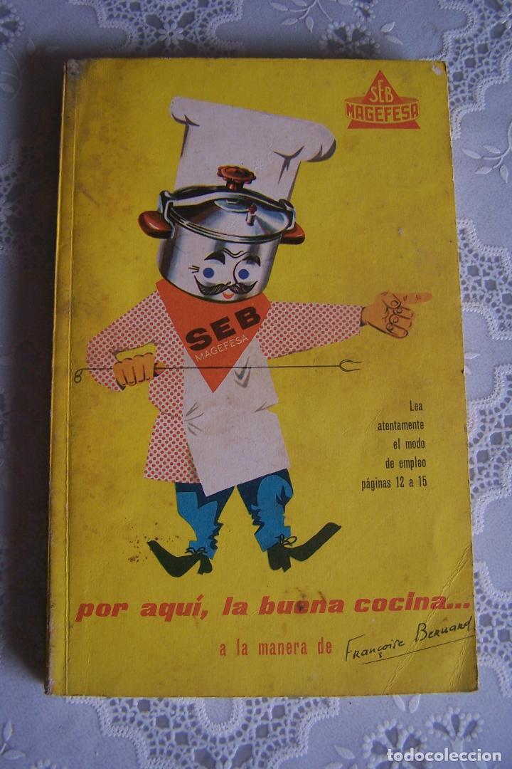 MAGEFESA. POR AQUÍ, LA BUENA COCINA...A LA MANERA DE FRANÇOISE BERNARD. SEB MAGEFESA, 1961. (Libros Antiguos, Raros y Curiosos - Cocina y Gastronomía)