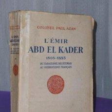 Libros antiguos: L'EMIR ABD EL KADER 1808-1883 DU FANATISME MUSULMAN AU PATRIOTISME FRANÇAIS.(1925). Lote 81095744