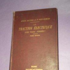 Libros antiguos: LA TRACTION ÉLECTRIQUE SUR VOIES FERRÉES. VOIE. MATÉRIEL ROULANT. TRACTION. TOME SECOND.(1898).. Lote 81098824