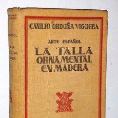 Libros antiguos: ARTE ESPAÑOL.- LA TALLA ORNAMENTAL EN MADERA. ESTUDIO HISTÓRICO DESCRIPTIVO (1930). Lote 81167228