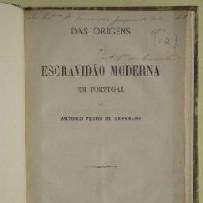 Libros antiguos: 1877 - DAS ORIGENS DA ESCRAVIDAO MODERNA EM PORTUGAL (ESCLAVITUD) - A.P. DE CARVALHO (DEDICADO). Lote 81686256