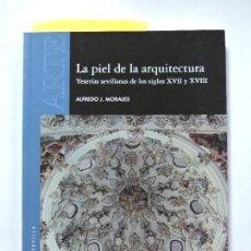 Libros antiguos: LA PIEL DE LA ARQUITECTURA. MORALES, ALFREDO J. ED. DIPUTACIÓN DE SEVILLA. SEVILLA 2010. Lote 156452421
