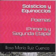 Libros antiguos: LIBRO DE POEMAS SOLSTICIOS Y EQUINOCCIOS, DE LA AUTORA ROSA MARÍA RUÍZ CUENCA, VENDEDORA DE ESTA PÁG. Lote 81790900