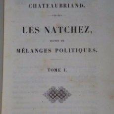 Libros antiguos: LES NATCHEZ, SUIVIES DE MÉLANGES POLITIQUES. (2 TOMOS EN UN VOLÚMEN. 1839). Lote 82145312