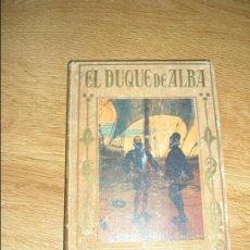 Libros antiguos: COLECCIÓN LOS GRANDES HECHOS DE LOS GRANDES HOMBRES: EL DUQUE DE ALBA - 1925. Lote 82202104