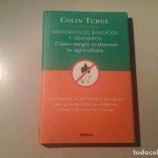 Libros antiguos: COLIN TUDGE. NEANDERTALES, BANDIDOS Y GRANJEROS. CÓMO SURGIÓ LA AGRICULTURA. CRÍTICA 2000. DARWIN.. Lote 82236280