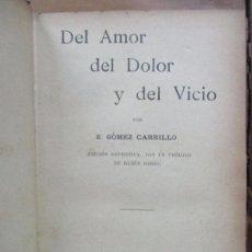 Libros antiguos: DEL AMOR DEL DOLOR Y DEL VICIO. E. GÓMEZ CARRILLO. 1901.. Lote 82318972