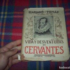 Libros antiguos: VIDA Y DESVENTURAS DE CERVANTES. MARIANO TOMÁS. EDITORIAL JUVENTUD. 1933. VER FOTOS. Lote 82667912