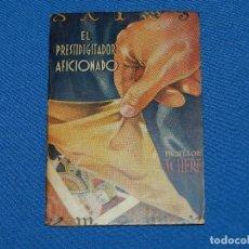 Libros antiguos: (MF) PROFESOR SCHERE - EL PRESTIDIGITADOR AFICIONADO ( MAGIA ) - EDT AMELLER , BARCELONA , ILUSTRADO. Lote 82832572