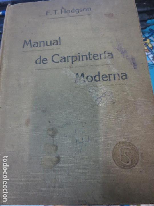 MANUAL DE CARPINTERÍA MODERNA F. T. HODGSON EDIT LBRERIA DE FELIU Y SUSANNA AÑO 1914 (Libros Antiguos, Raros y Curiosos - Ciencias, Manuales y Oficios - Otros)