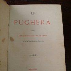 Libros antiguos: LA PUCHERA, JOSE MARIA DE PEREDA 1889 PRIMERA EDICION. Lote 82873075