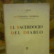Libros antiguos: LA MITOLOGÍA ASTURIANA: EL SACERDOCIO DEL DIABLO, DE C. CABAL. 1ª EDICIÓN 1.928.. Lote 83353984
