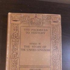Libros antiguos: THE PROGRESS TO HISTORY. THE STORY OF THE UNITED KINGDON.RICHARD WILSON 1916.. Lote 83453276