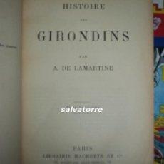 Libros antiguos: LAMARTINE.HISTOIRE DES GIRONDINS.PARIS.1902. EN FRANCES.LIBRERIA HACHETTE.DOS TOMOS.. Lote 83813124
