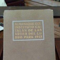 Libros antiguos: ALMANAQUE DEL INSTITUTO CATALÁN DE LAS ARTES DEL LIBRO PARA 1913. Lote 83841428