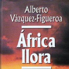 Libros antiguos: ÁFRICA LLORA, ALBERTO VÁZQUEZ-FIGUEROA, ED. CÍRCULO DE LECTORES. Lote 83906784