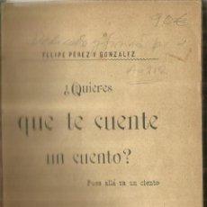 Libros antiguos: ¿QUIERES QUE TE CUENTE UN CUENTO?. DEDICADO POR AUTOR. FELIPE PÉREZ Y GONZÁLEZ. MADRID.1897. Lote 84302072