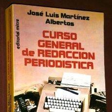 Libros antiguos: CURSO GENERAL DE REDACCIÓN PERIODÍSTICA POR JOSÉ LUIS MARTÍNEZ ALBERTOS DE ED. MITRE, BARCELONA 1984. Lote 84322540