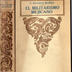 Libros antiguos: VICENTE BLASCO IBÁÑEZ : EL MILITARISMO MEJICANO (PROMETEO). Lote 84624120