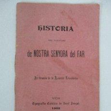 Libros antiguos: HISTORIA DEL SANTUARI DE NOSTRA SENYORA DEL FAR - VIC, VICH - AÑO 1902. Lote 84626004