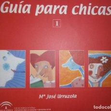 Libros antiguos: GUIA PARA CHICAS 1 GUIA PARA ANDAR POR CASA MARIA JOSE URRUZOLA ZABALZA MAITE ESTHER MORCILLO 2006. Lote 84653008