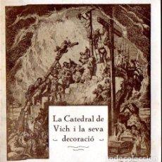 Libros antiguos: LA CATEDRAL DE VICH I LA SEVA DECORACIÓ (1930) EN CATALÁN. Lote 84797716