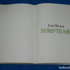 Libros antiguos: JOAN BROSSA - STRIP-TEASE , EDICION DE 7 EJEMPLARES NUMERADOS Y FIRMADOS POR POVEDA Y BROSSA , 1982. Lote 85025684