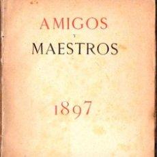 Libros antiguos: AMIGOS Y MAESTROS - ESTUDIO DEL ESPÍRITU HUMANO A FINES DEL SIGLO XIX (1897) ANTOLOGÍA. Lote 85082308