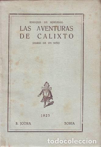 ROBLEDAL, ENRIQUE DE: LAS AVENTURAS DE CALIXTO. DIARIO DE UN NIÑO. 1923 (Libros Antiguos, Raros y Curiosos - Literatura Infantil y Juvenil - Otros)