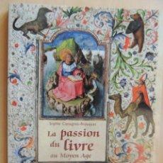 Libros antiguos: LA PASSION DU LIVERE AU MOYEN AGE SOPHIE CASSAGNE-ROUQUET. Lote 85405260