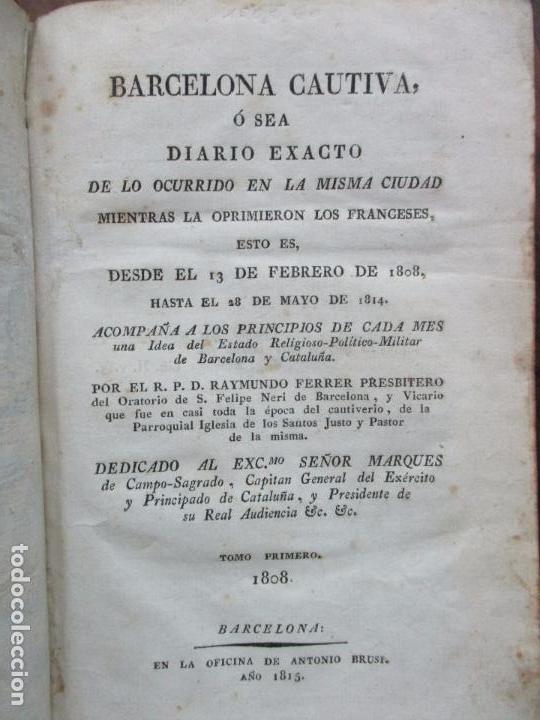 BARCELONA CAUTIVA, Ó SEA DIARIO EXACTO DE LO OCURRIDO... RAYMUNDO FERRER. VOL I. 1808. (Libros Antiguos, Raros y Curiosos - Historia - Otros)