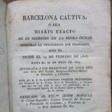 Libros antiguos: BARCELONA CAUTIVA, Ó SEA DIARIO EXACTO DE LO OCURRIDO... RAYMUNDO FERRER. VOL I. 1808.. Lote 85434116