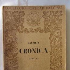 Libros antiguos: JAUME I. CRONICA. (VOL.I). COL.ECCIÓ POPULAR BARCINO. Nº12. ED. BARCINO 1926. Lote 85540308