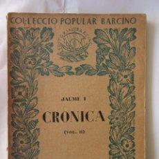 Libros antiguos: JAUME I.CRONICA. (VOL II)COL.ECCIÓ POPULAR BARCINO. Nº15. ED. BARCINO 1927. Lote 85542144