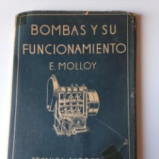 Libros antiguos: BOMBAS Y SU FUNCIONAMIENTO. TECNICA MODERNA DE INDUSTRIAS MECANICAS (E.MOLLOY). Lote 85629444